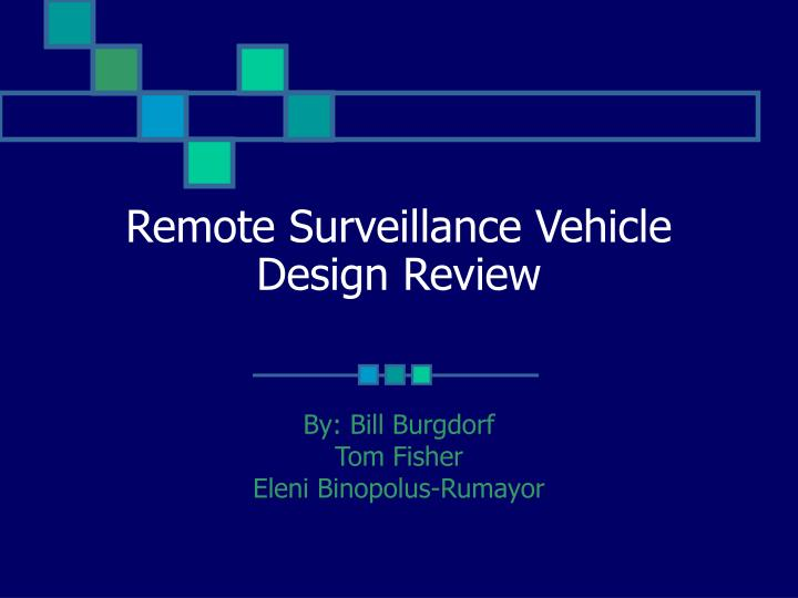 remote surveillance vehicle design review n.