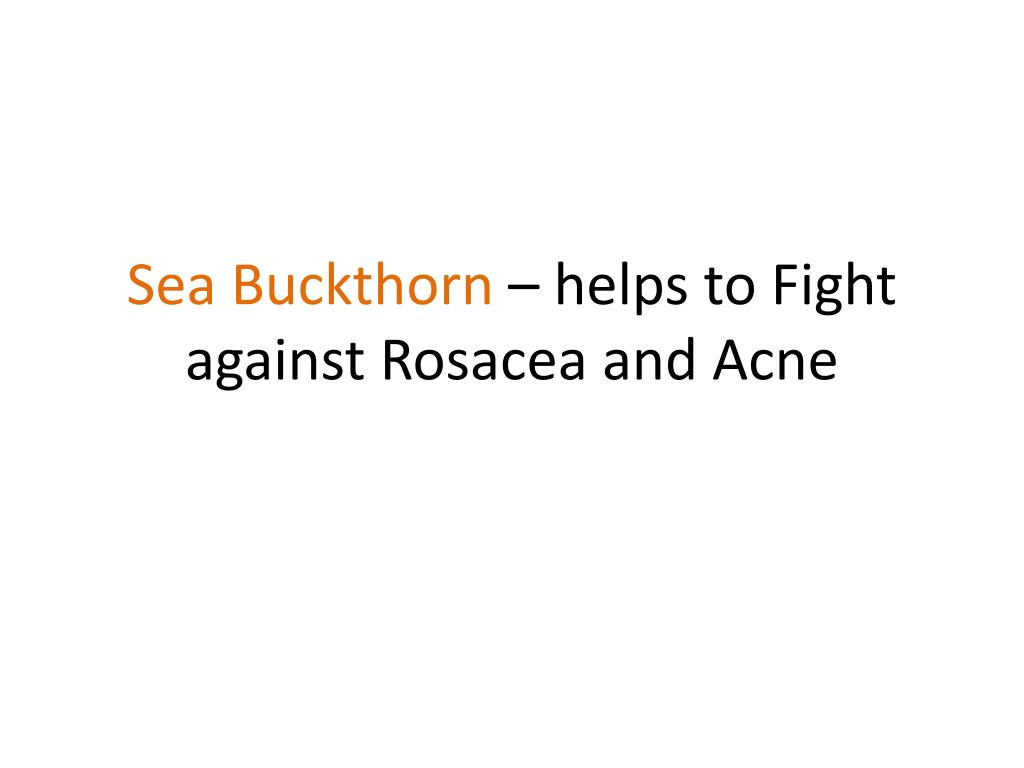 sea buckthorn helps to fight against rosacea and acne l.