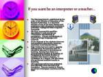 if you want be an interpreter or a teacher