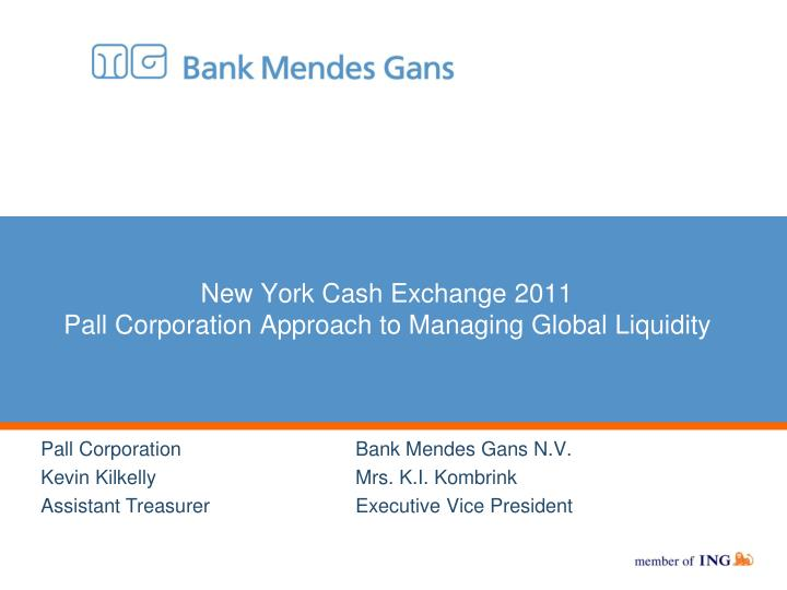 new york cash exchange 2011 pall corporation approach to managing global liquidity n.