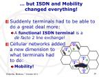 but isdn and mobility changed everything