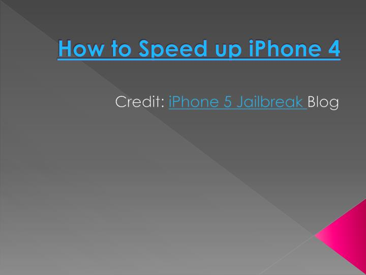 How to speed up iphone 4