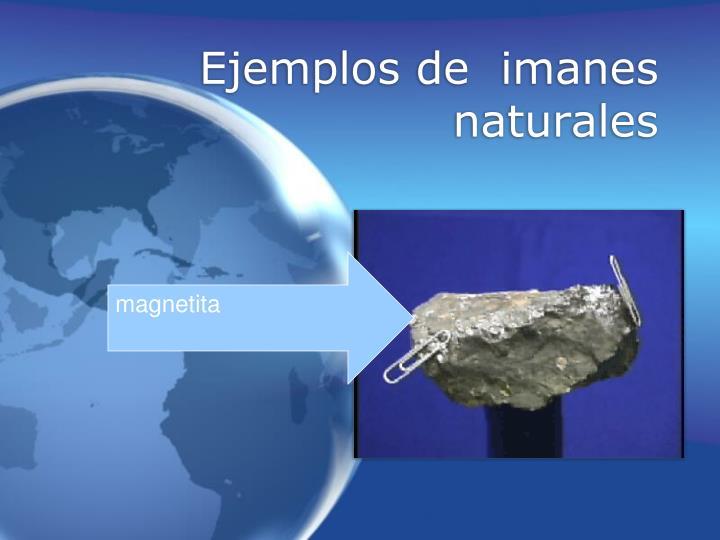 Ejemplos de  imanes naturales