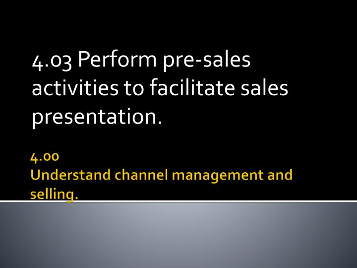 4 03 perform pre sales activities to facilitate sales presentation n.