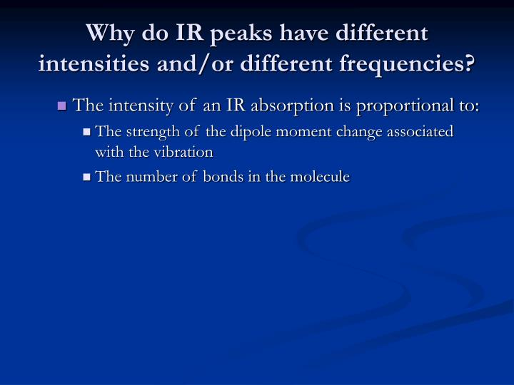Why do IR peaks have different intensities and/or different frequencies?