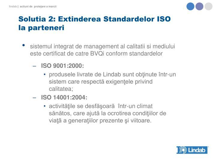 Solutia 2: Extinderea Standardelor ISO la parteneri