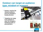 outdoor can target an audience type mindset or moment