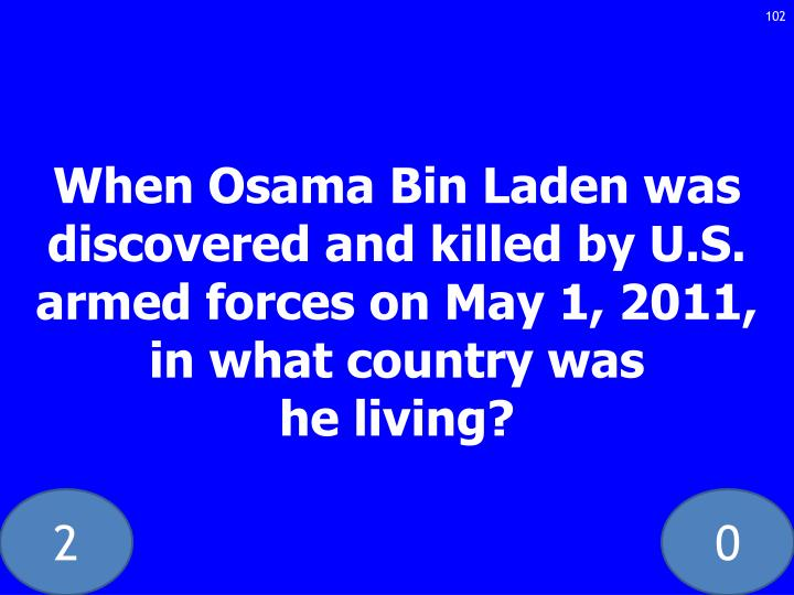 When Osama Bin Laden was discovered and killed by U.S. armed forces on May 1, 2011, in what country was