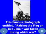 this famous photograph entitled raising the flag on iwo jima was taken during which war
