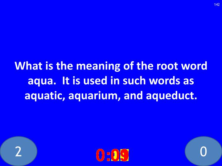 What is the meaning of the root word aqua.  It is used in such words as