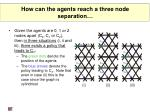 how can the agents reach a three node separation