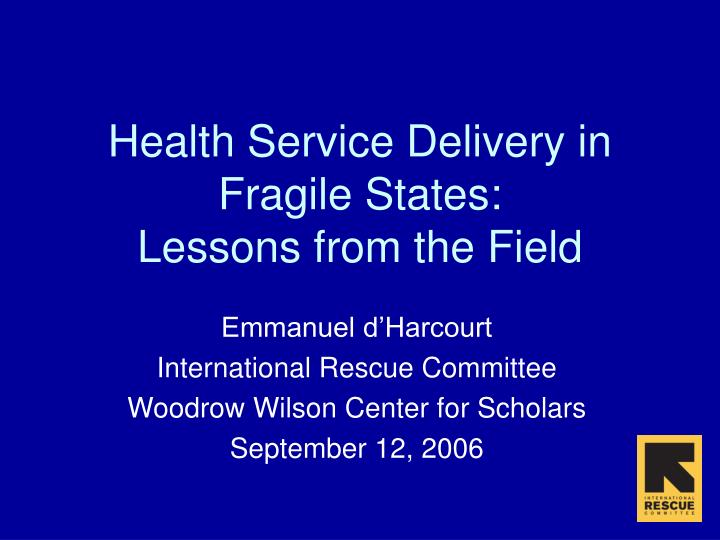 health service delivery in fragile states lessons from the field n.