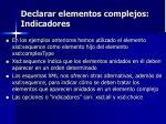 declarar elementos complejos indicadores