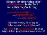 simple by describing your achievements in the field for which they re hiring
