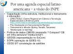 por uma agenda espacial latino americana a vis o do inpe2