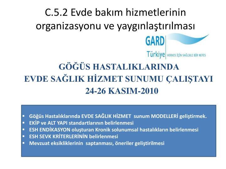 C.5.2 Evde bakım hizmetlerinin organizasyonu ve yaygınlaştırılması