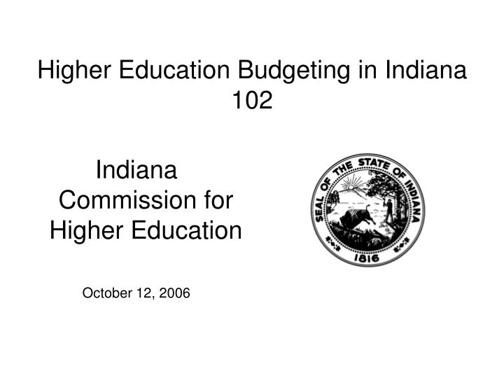 higher education budgeting in indiana 102 n.