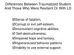 differences between traumatized student and those who were resilient or with ld