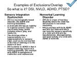 examples of exclusions overlap so what is it dsi nvld adhd ptsd