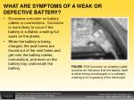 what are symptoms of a weak or defective battery1
