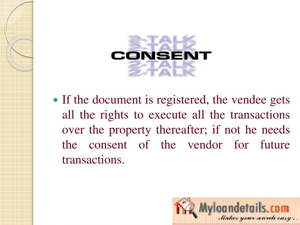 If the document is registered, the vendee gets all the rights to execute all the transactions over the property thereafter; if not he needs the consent of the vendor for future transactions.