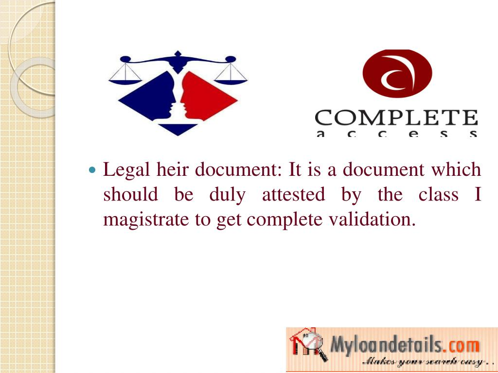 Legal heir document: It is a document which should be duly attested by the class I magistrate to get complete validation.
