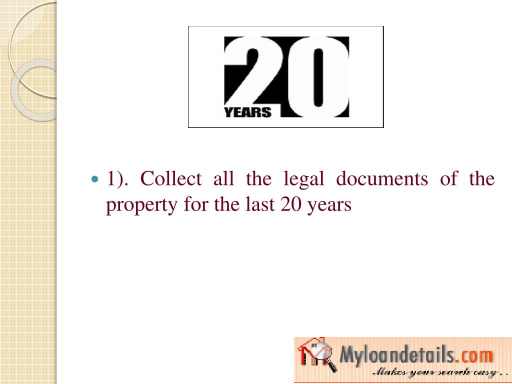 1). Collect all the legal documents of the property for the last 20 years