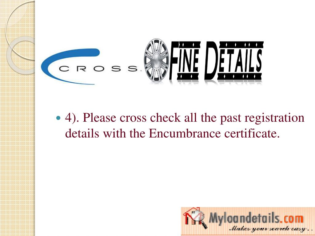 4). Please cross check all the past registration details with the Encumbrance certificate.