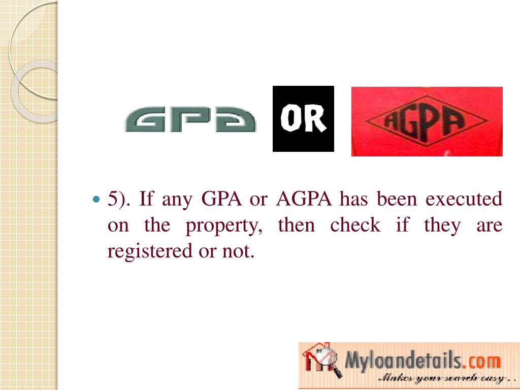5). If any GPA or AGPA has been executed on the property, then check if they are registered or not.