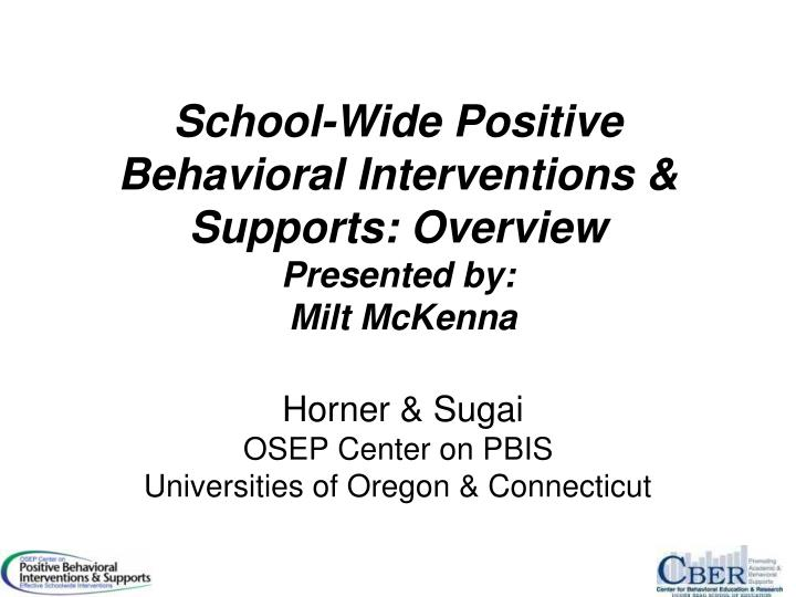 school wide positive behavioral interventions supports overview presented by milt mckenna n.