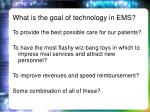 what is the goal of technology in ems1