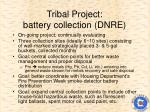 tribal project battery collection dnre