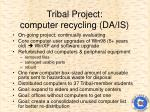 tribal project computer recycling da is