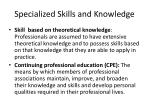 specialized skills and knowledge