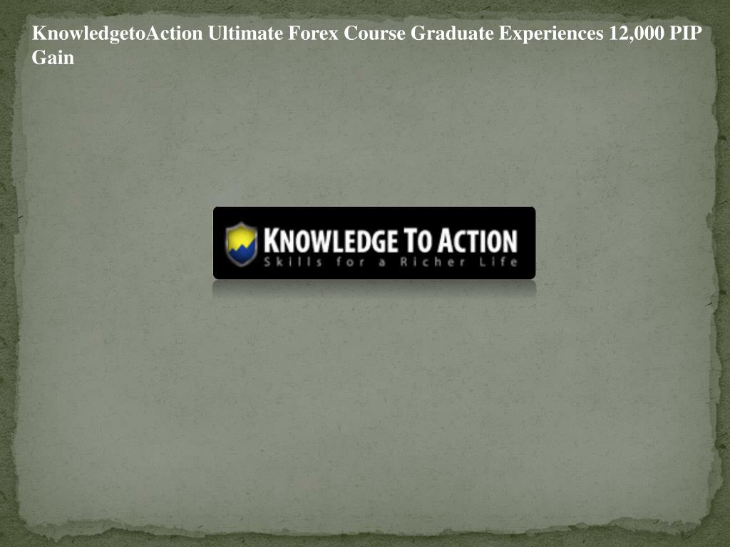 KnowledgetoAction Ultimate Forex Course Graduate Experiences 12,000 PIP Gain