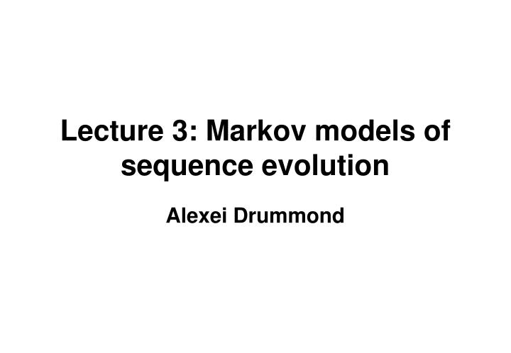 lecture 3 markov models of sequence evolution n.
