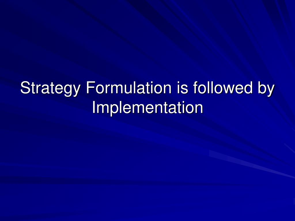 Strategy Formulation is followed by  Implementation