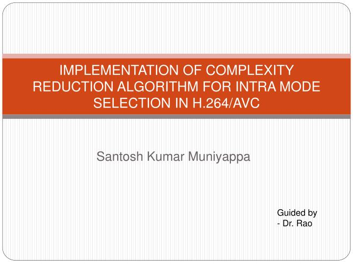 implementation of complexity reduction algorithm for intra mode selection in h 264 avc n.