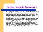 undue hardship scenario 2