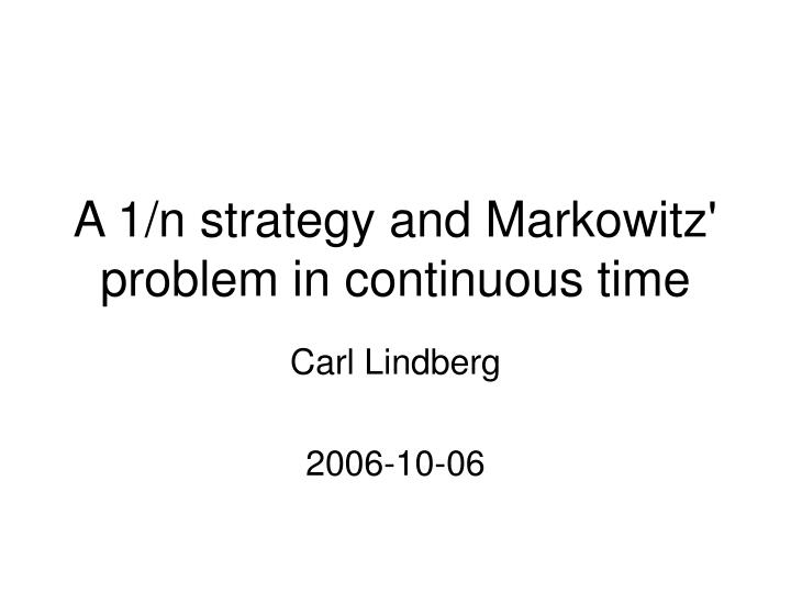 a 1 n strategy and markowitz problem in continuous time n.