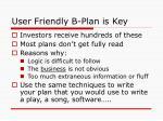 user friendly b plan is key