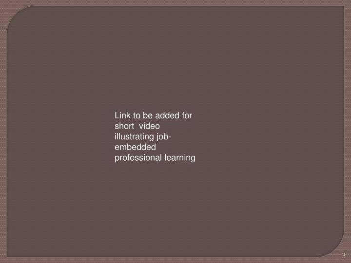 Link to be added for short  video illustrating job-embedded professional learning