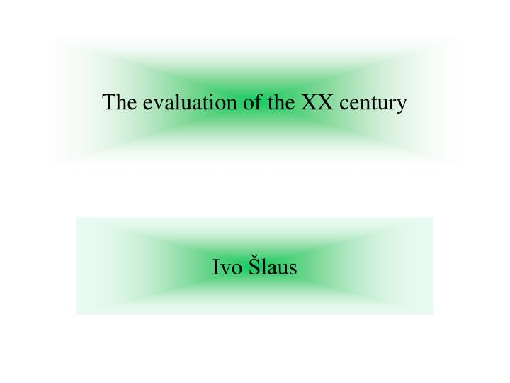 the evaluation of the xx century n.