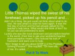 little thomas wiped the sweat off his forehead picked up his pencil and