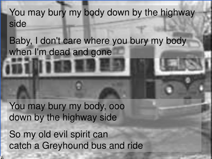 You may bury my body down by the highway side
