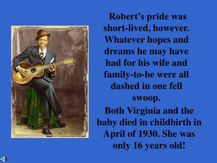 Robert's pride was short-lived, however. Whatever hopes and  dreams he may have had for his wife and family-to-be were all  dashed in one fell swoop.