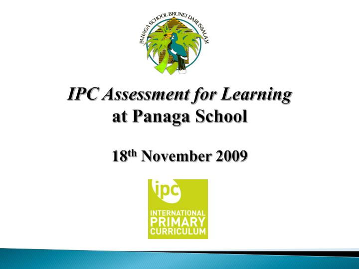 ipc assessment for learning at panaga school 18 th november 2009 n.
