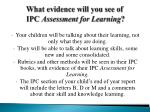 what evidence will you see of ipc assessment for learning