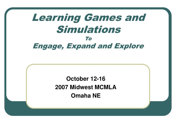 Learning games and simulations to engage expand and explore