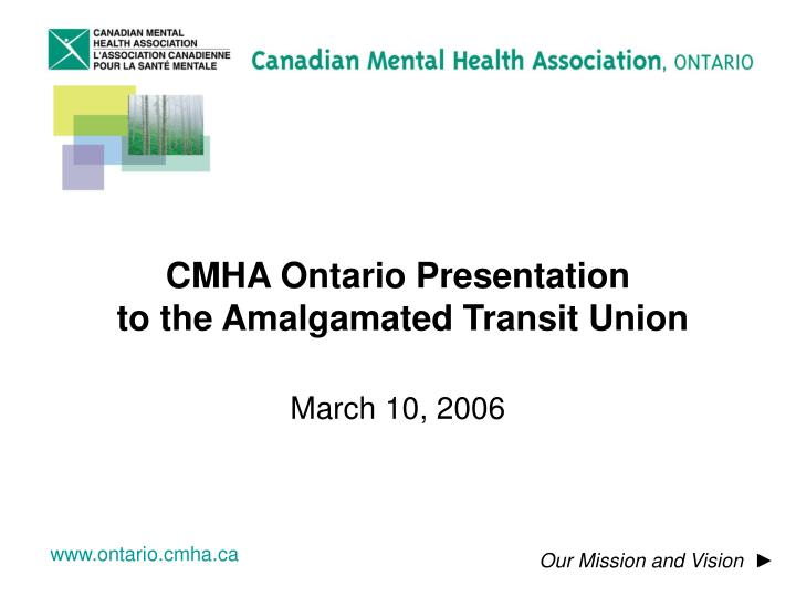 cmha ontario presentation to the amalgamated transit union n.
